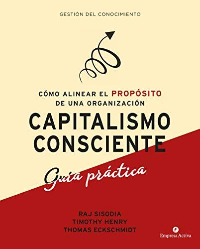 9788416997299: Capitalismo Consciente -Guía Práctica: Cómo alinear el propósito de una organización (Gestión del conocimiento)