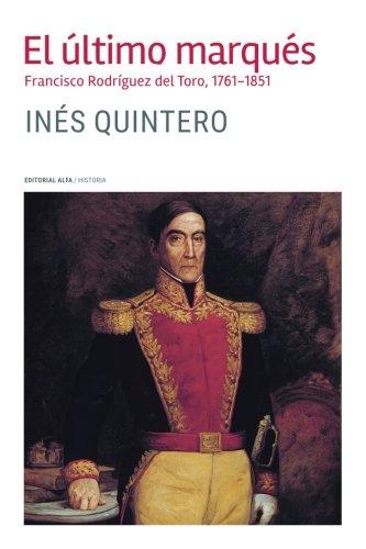 El último marqués: Francisco Rodríguez del Toro 1761-1851 (Spanish Edition): Inà s Quintero
