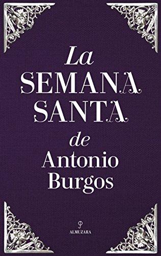 9788417044947: La Semana Santa de Antonio Burgos (Andalucía) (Spanish Edition)