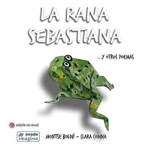 La rana Sebastiana y otros poemas: Boldú Mayor, Montserrat;