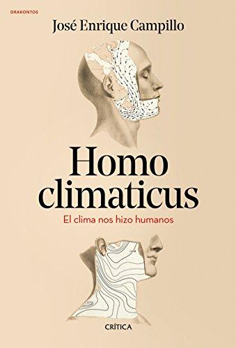 Homo climaticus : el clima nos hizo humanos (Paperback): Jose Enrique Campillo Alvarez
