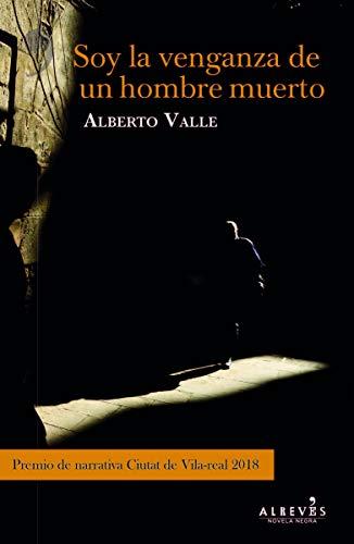 9788417077921: Soy la venganza del hombre muerto: Premio de Narrativa Ciutat de Vila-real 2018. (NOVELA NEGRA)