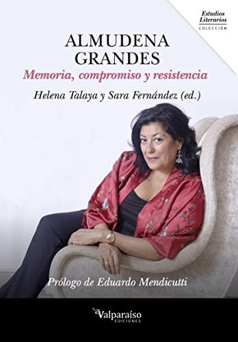 9788417096083: ALMUDENA GRANDES: Memoria, compromiso y resistencia: 06 (Colección Valparaíso de Estudios Literarios)
