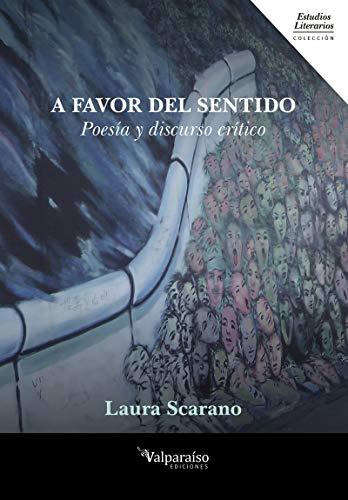 9788417096823: A favor del sentido: Poesía y Discurso crítico: 10 (Colección Valparaíso de Estudios Literarios)