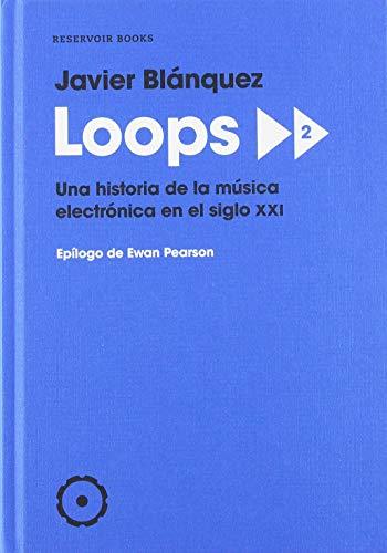 9788417125592: Loops 2: Una historia de la música electrónica en el siglo XXI (Reservoir Narrativa)