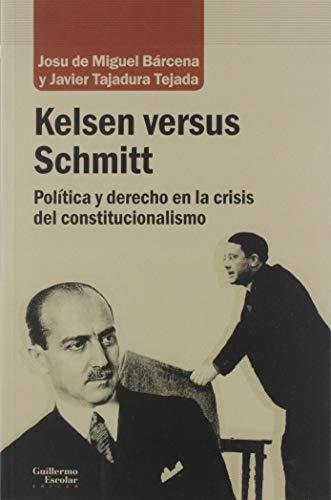 9788417134914: Kelsen versus Schmitt: Política y derecho en la crisis del constitucionalismo (Análisis y crítica)