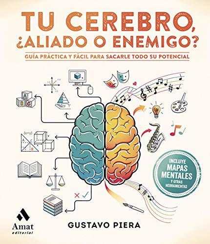 9788417208721: Tu cerebro, ¿aliado o enemigo?: Guía práctica y fácil para sacarle todo su potencial