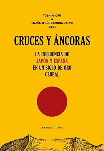 9788417301743: Cruces y áncoras: La influencia de Japón y España en un Siglo de Oro global (Lecturas de Historia)