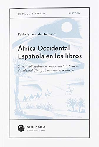 9788417325749: África Occidental Española en los libros: Suma bibliográfica y documental de Sáhara Occidental, Ifni y Marruecos meridional (Historia Moderna y Contemporánea)