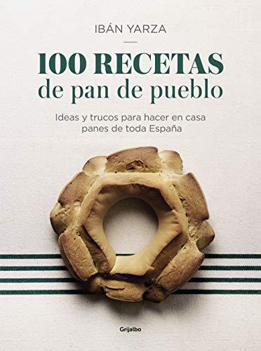 9788417338640: 100 recetas de pan de pueblo / 100 Village Bread Recipes: Ideas y trucos para hacer en casa panes de toda España/ Ideas and Tricks to Make Breads from all over Spain at Home