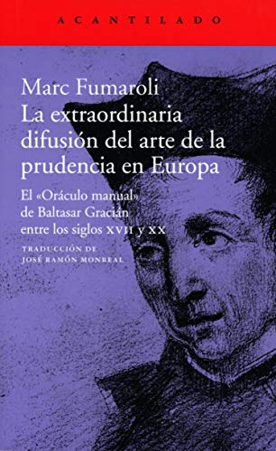9788417346584: La extraordinaria difusión del arte de la prudencia en Europa: El «Oráculo manual» de Baltasar Gracián entre los siglos XVII y XX: 387 (El Acantilado)
