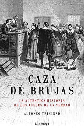CAZA DE BRUJAS: LA AUTÉNTICA HISTORIA DE: Alfonso Trinidad