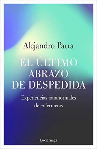9788417371654: El último abrazo de despedida: Experiencias paranormales de enfermeras (TESTIMONIOS Y VIVENCIAS)