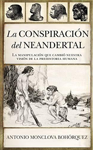 La conspiración del neandertal: Antonio Monclova Bohórquez