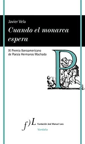 9788417453725: Cuando el monarca espera: XI Premio Iberoamericano de Poesía Hermanos Machado (VANDALIA)