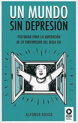 9788417566760: Un mundo sin depresión: Historias para la superación de la enfermedad del siglo XXI (Crecimiento personal)