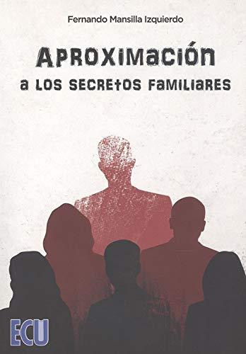 Aproximación a los secretos familiares (Book): Fernando Mansilla Izquierdo