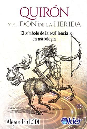 9788417581466: Quirón y el Don de la Herida: El símbolo de la resiliencia en astrología