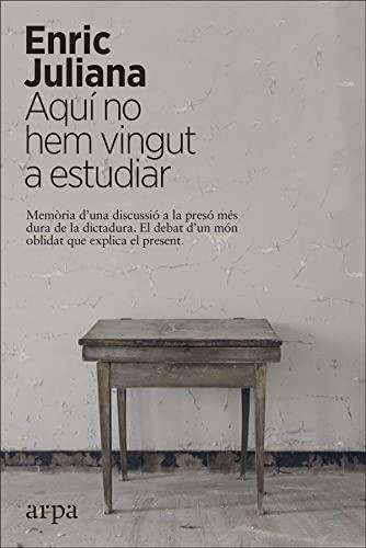 9788417623418: Aquí no hem vingut a estudiar: Memòria d'una discussió a la presó més dura de la dictatura. El debat d'un món oblidat que explica el present.