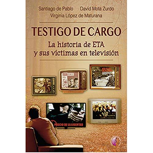 9788417634247: Testigo de cargo. La historia de ETA y sus víctimas en televisión (Ensayo)