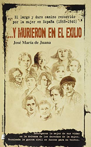 9788417659578: Y murieron en el exilio: El largo y duro recorrido por la mujer en España (1868-1940)