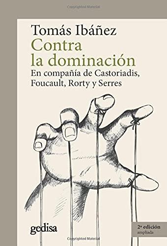 Contra la dominación : en compañía de: Tomás Ibáñez Gracia