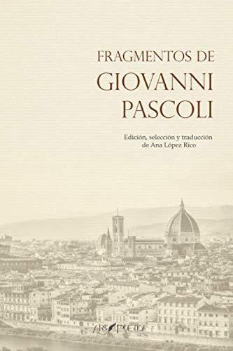9788417691240: Fragmentos de Giovanni Pascoli: Edición, selección y traducción de Ana López Rico: 1