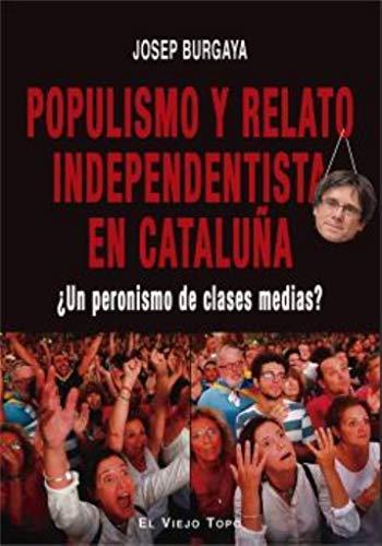 9788417700577: Populismo y Relato Independentista En Cataluña. ¿Un Peronismo de clases Medias
