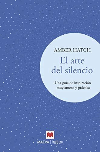 9788417708191: El arte del silencio: Una guía de inspiración muy amena y práctica (Maeva Inspira)