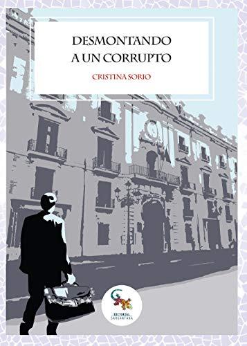 9788417731113: DESMONTANDO A UN CORRUPTO