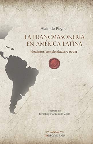 La francmasonería en América Latina: Idealismo, complejidades: de Keghel, Alain