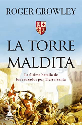 9788417743550: La torre Maldita: La última batalla de los cruzados por Tierra Santa: 33 (Ático Historia)