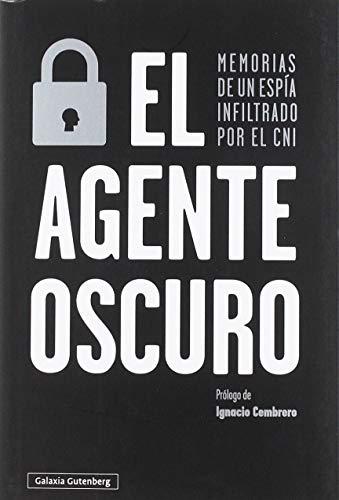 9788417747671: El agente oscuro: Memorias de un espía infiltrado por el CNI (Ensayo)