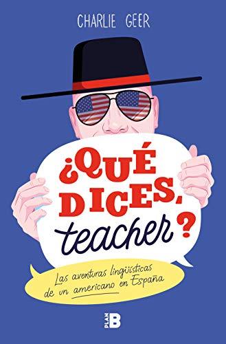 9788417809188: ¿Qué dices, teacher?: Las aventuras lingüísticas de un americano en España (Plan B)