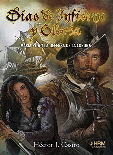 9788417859138: Días de infierno y gloria: María Pita y la defensa de La Coruña