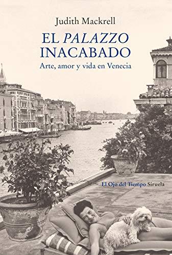 9788417860967: El palazzo inacabado: Arte, amor y vida en Venecia: 112 (El Ojo del Tiempo)