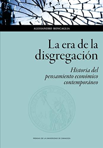 9788417873479: La Era De La Disgregación: Historia Del pensamiento económico contemporáneo: 139 (Ciencias Sociales)