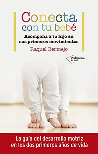 9788417886899: Conecta con tu bebé: Acompaña a tu hijo en sus primeros movimientos