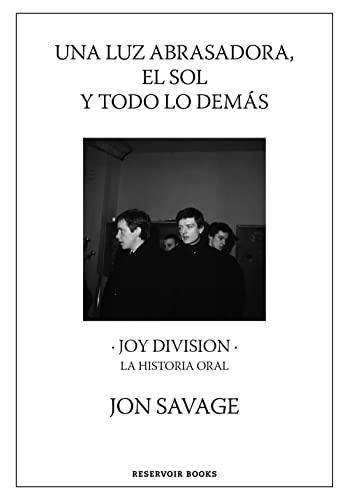 9788417910815: Una luz abrasadora, el sol y todo lo demás: Joy Division. La historia oral (Reservoir Narrativa)