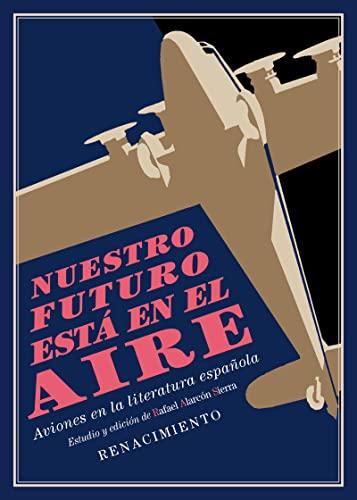 9788417950446: Nuestro futuro está en el aire: Aviones en la literatura española (1911-1936). Estudio y antología: 155 (Los Cuatro Vientos)