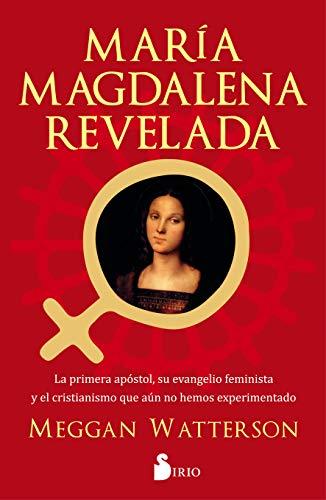 9788418000836: María Magdalena Revelada: La primera apóstol, su evenagelio feminista y el cristianismo que aun no hemos experimentado