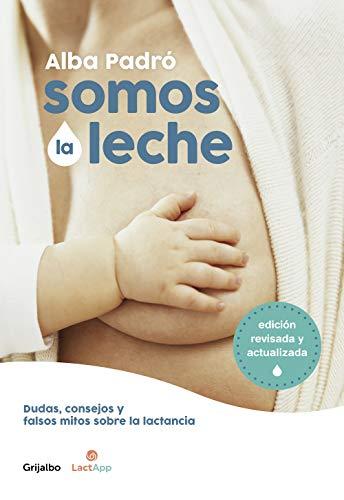 9788418007156: Somos La Leche: Dudas, Consejos Y Falsos Mitos Sobre La Lactancia / We Are Milk: Doubts, Advice, and False Myths about Breastfeeding