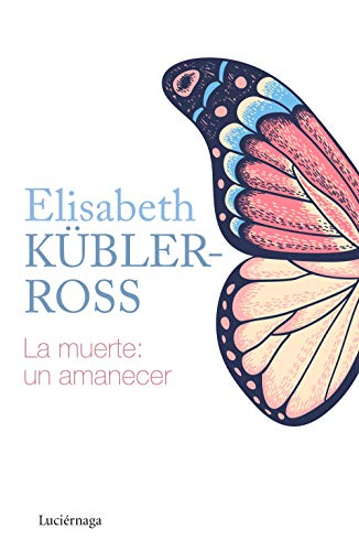 9788418015205: La muerte: un amanecer (Biblioteca Elisabeth Kübler-Ross)