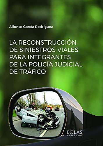 9788418079504: La reconstrucción de siniestros viales para integrantes de la policía judicial de tráfico