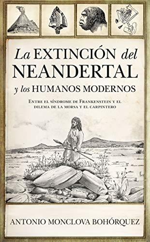 9788418089633: La Extinción Del Neandertal y los humanos modernos: Entre el síndrome de Frankenstein y el dilema de la Morsa y el Carpintero (Historia)