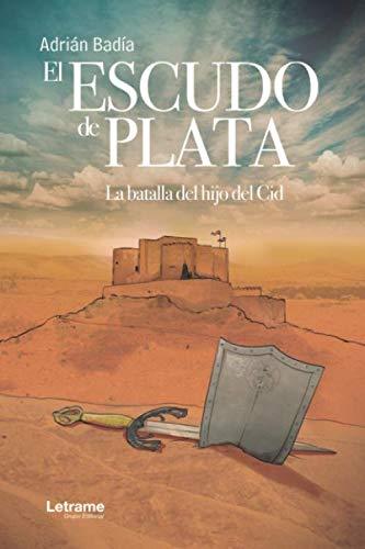 9788418090967: El escudo de plata. La batalla del hijo del Cid: 1 (Novela)