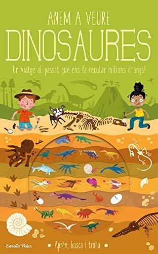 9788418134975: Anem a veure dinosaures: Un viatge al passat que ens fa recular milions d'anys! (Llibres de coneixement)