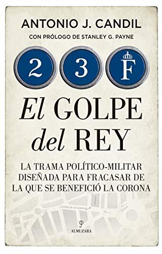 9788418205538: 23-f. El Golpe Del Rey: La trama político-militar diseñada para fracasar de la que se benefició la Corona (Historia)