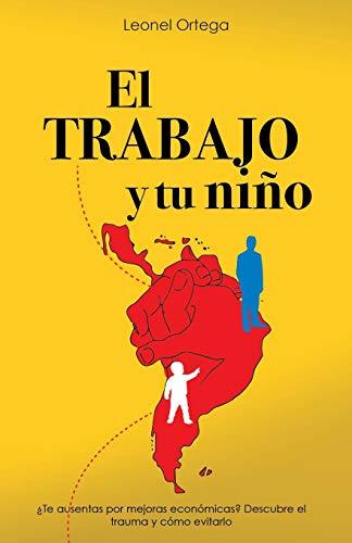 9788418213014: El TRABAJO y tu niño: ¿Te ausentas por mejoras económicas? Descubre el trauma y como evitarlo (Spanish Edition)