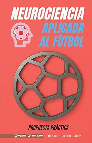 9788418262739: Neurociencia aplicada al fútbol. Propuesta práctica: Concepto y 100 tareas para su entrenamiento